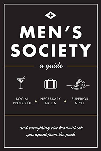 Men's Society: Guide to Social Protocol, Necessary Skills, Superior Style, and Everything Else That Will Set You Apart from the Pack: 2