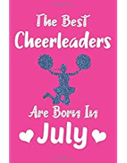The Best Cheerleaders Are Born In July Journal: Cheerleader Gifts for Girls, Funny Lined Notebook, Birthday Gift for Cheerleaders