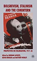 Bolshevism, Stalinism and the Comintern: Perspectives on Stalinization, 1917-53