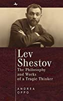Lev Shestov: The Philosophy and Works of a Tragic Thinker