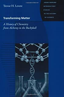 Transforming Matter: A History of Chemistry from Alchemy to the Buckyball (Johns Hopkins Introductory Studies in the History of Science)