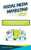 Social Media Marketing 2021: Impara a gestire le campagne ADS su Facebook & Instagram. Scopri tutti i segreti per un Tik Tok di successo. Tutte le novità per i social media manager.