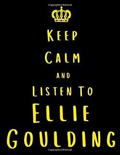 Keep Calm And Listen To Ellie Goulding: Ellie Goulding Notebook/ journal/ Notepad/ Diary For Fans. Men, Boys, Women, Girls And Kids | 100 Black Lined Pages | 8.5 x 11 inches | A4