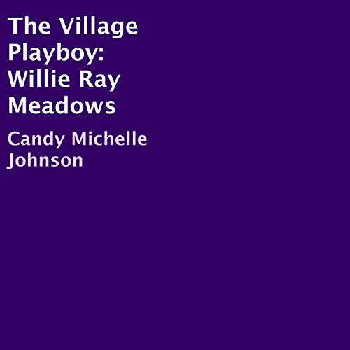 The Village Playboy: Willie Ray Meadows audiobook cover art