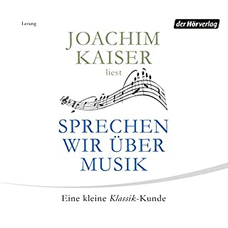 Sprechen wir über Musik     Eine kleine Klassik-Kunde              Autor:                                                                                                                                 Joachim Kaiser                               Sprecher:                                                                                                                                 Joachim Kaiser                      Spieldauer: 2 Std. und 5 Min.     19 Bewertungen     Gesamt 3,9