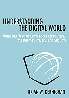 Understanding the Digital World: What You Need to Know about Computers, the Internet, Privacy, and Security (English Edition) van [Brian Kernighan]