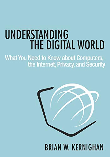 Understanding the Digital World: What You Need to Know about Computers, the Internet, Privacy, and Security (English Edition)