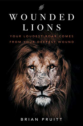 Wounded Lions: Your Loudest Roar, Comes From Your Deepest Wounds (English Edition)