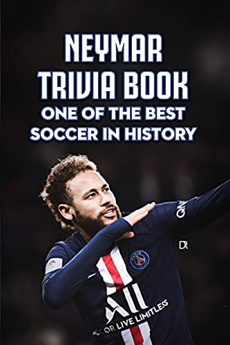 Neymar Trivia Book: One of The Best Soccer in History: A Biography of The Brazilian Superstar