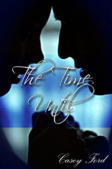 The Time Until by [Casey Ford]