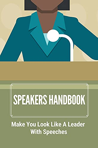 Speakers Handbook: Make You Look Like A Leader With Speeches: How To Speak Publicly (English Edition)