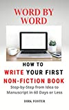 Word by Word: How to Write Your First Non-Fiction Book: Step-by-Step from Idea to Manuscript in 60 Days or Less
