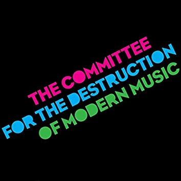 The Committee for the Destruction of Modern Music
