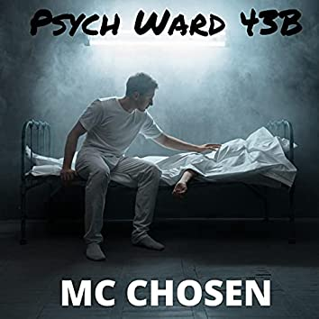 MC CHOSEN (Psych Ward 43B)