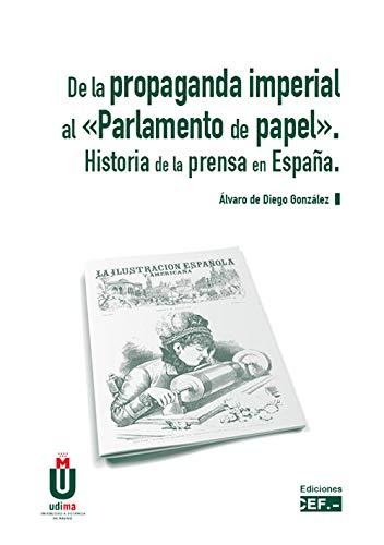 De la propaganda imperial al «Parlamento de papel». Historia de la prensa en España