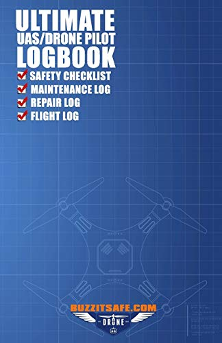 Ultimate UAS / Drone Pilot Logbook: Safety Checklist, Flight Logbook, Repair Logbook, & Maintenance Logbook