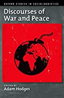 Discourses of War and Peace (Oxford Studies in Sociolinguistics)