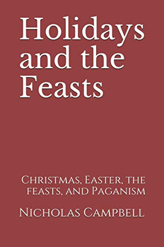 Compare Textbook Prices for Holidays and the Feasts: Christmas, Easter, the feasts, and Paganism  ISBN 9798734791608 by Campbell, Nicholas