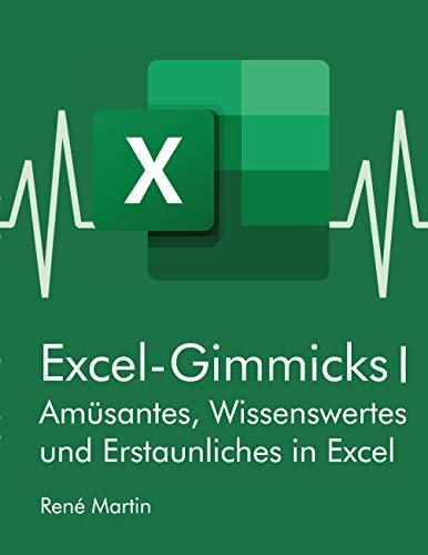 Excel-Gimmicks I: Amüsantes, Wissenswertes und Erstaunliches rund um die Tabellenkalkulation Excel