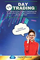Day Trading: The Best and Complete Guide on Day Trading and Swing Trading. Contains Secret Techniques for Quick Earning