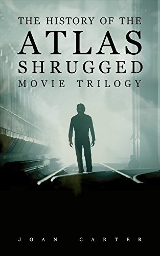 The History of the Atlas Shrugged Movie Trilogy (English Edition)