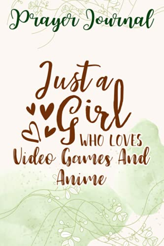 Prayer Journal Just A Girl Who Loves Video Games And Anime: Journal Religious, Woman Multicolor Contacts,, Prayerful Journal, Prayerful Planner