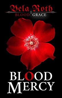 Blood Mercy (Blood Grace Book 1) by [Vela Roth]