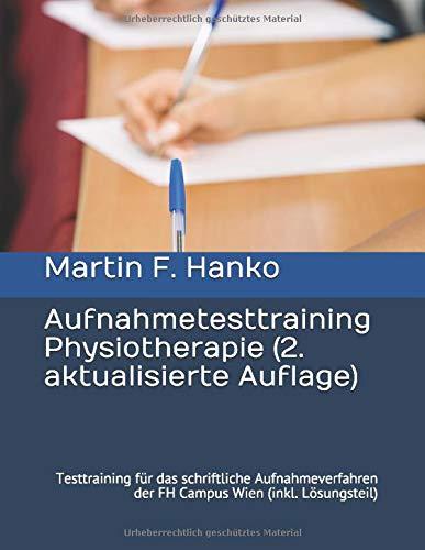 AUFNAHMETESTTRAINING PHYSIOTHERAPIE (2., aktualisierte Auflage): Testtraining für das schriftliche Aufnahmeverfahren der FH Campus Wien (inkl. Lösungsteil)