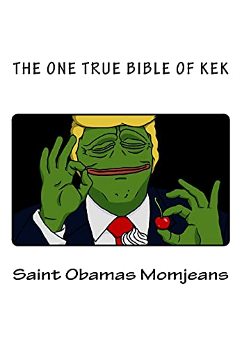 The One True Bible of Kek (The Holy Books Of Kekism)