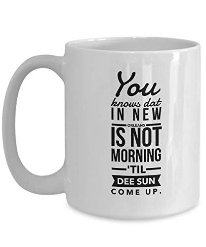 New Orleans Kaffeetasse - Nicht Morgen 'Til Dee Sonne kommen Louisiana Mississippi River südöstliche Region US-Golfküste Reisen Souvenir Geschenk 11OZ