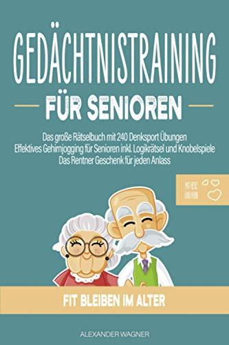 Gedächtnistraining für Senioren: Das große Rätselbuch mit 240 Denksport Übungen | Effektives Gehirnjogging für Senioren inkl. Logikrätsel und Knobelspiele | Das Rentner Geschenk für jeden Anlass
