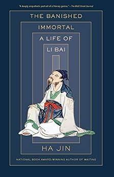 The Banished Immortal: A Life of Li Bai (Li Po) by [Ha Jin]