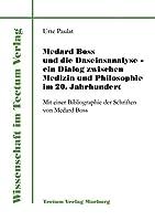 Medard Boss Und Die Daseinsanalyse - Ein Dialog Zwischen Medizin Und Philosophie Im 20. Jahrhundert
