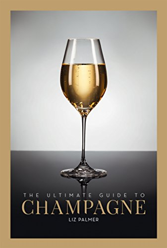 The Ultimate Guide to Champagne: The Champagne Bible for ALL Wine Lovers! (English Edition)