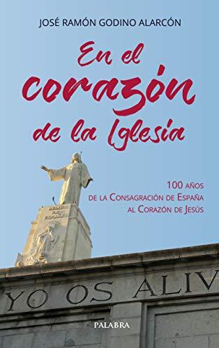 En El Corazon De La Iglesia: 100 años de la Consagración de España al Corazón de Jesús (Libros reportaje)
