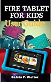 FIRE TABLET FOR KIDS USER GUIDE: A Step By Step Instructional Manual To Set Up The Amazon Kindle Fire HD 8 Kid Edition, Parental Control And How To Set ... Beginner And Senior Guide (English Edition)