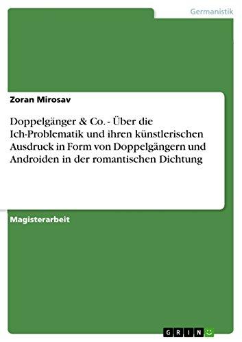 Doppelgänger & Co. - Über die Ich-Problematik und ihren künstlerischen Ausdruck in Form von Doppelgängern und Androiden in der romantischen Dichtung