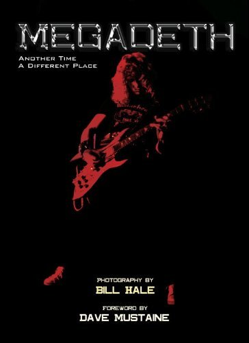 Megadeth: Another Time, a Different Place by Dave Mustaine (Foreword), Bill Hale...
