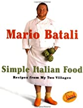 Mario Batali Simple Italian Food: Recipes from My Two Villages