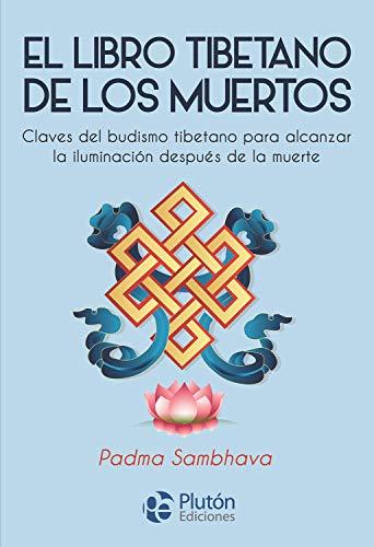 El libro tibetano de Los Muertos: Claves del budismo tibetano para alcanzar la iluminación después de la muerte (Colección Nueva Era)