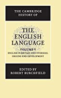 The Cambridge History of the English Language, Vol. 5: English in Britain and Overseas: Origins and Development