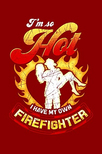 I'm So Hot I Have My Own Firefighter: Funny Diary Notebook: 6x9 Lined Journal, Blank Book
