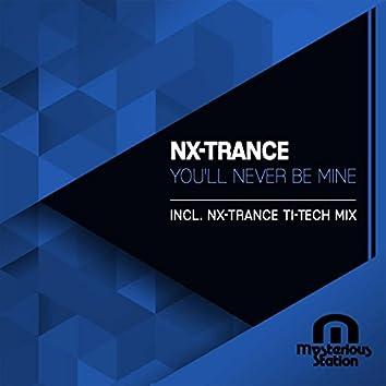 You'll Never Be Mine (Nx-Trance Ti-Tech Mix)