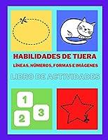 Libro de actividades de tijeras con líneas, números, formas e imágenes: Libro de ejercicios de tijera para niños en edad preescolar, Un divertido libro de ejercicios de tijera para niños de 3 a 7 años, ejercicios de tijera para preescolar