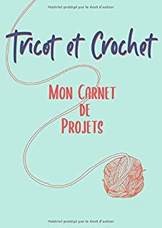 Tricot et Crochet: Mon carnet de projets, tout pour Organiser ses projets, noter tout sur son matériel, noter ses points e...