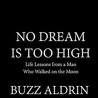 No Dream Is Too High     Life Lessons from a Man Who Walked on the Moon              By:                                                                                                                                 Buzz Aldrin                               Narrated by:                                                                                                                                 Traber Burns                      Length: 5 hrs and 45 mins     82 ratings     Overall 4.5