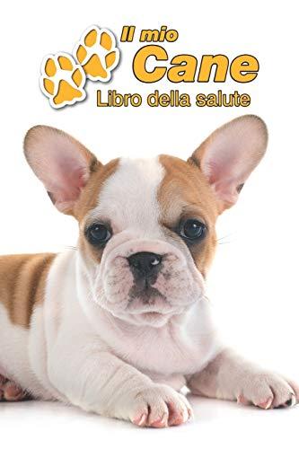 Il mio cane Libro della salute: Bulldog Francese Cucciolo | 109 Pagine | Dimensioni 15cm x 23cm A5 | Quaderno da compilare per le vaccinazioni, visite ... i proprietari di cani | Libretto | Taccuino