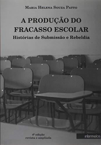 Produção do Fracasso Escolar, A. Histórias de Submissão e Rebeldia