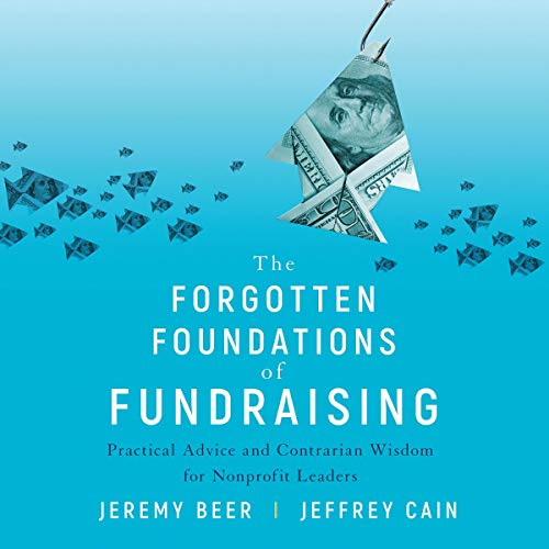The Forgotten Foundations of Fundraising     Practical Advice and Contrarian Wisdom for Nonprofit Leaders              By:                                                                                                                                 Jeremy Beer,                                                                                        Jeffrey Cain                               Narrated by:                                                                                                                                 Steve Menasche                      Length: 6 hrs and 50 mins     Not rated yet     Overall 0.0