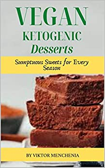 Vegan Ketogenic Desserts: Sumptuous Sweets for Every Season by [Viktor Menchenia]